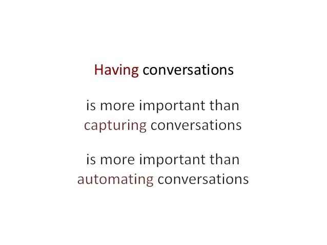 Having conversations is more important than capturing conversations is more important than automating conversations