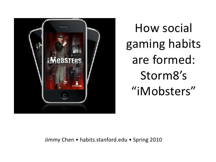 "How social gaming habits are formed: Storm8's ""iMobsters""<br />Jimmy Chen • habits.stanford.edu • Spring 2010<br />"