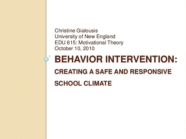 Behavior Intervention: Creating a Safe and responsive school climate<br />Christine Gialousis<br />University of New Engla...