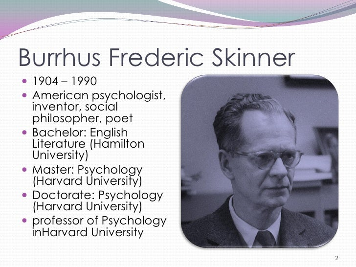 american psychologist burrhus frederic skinner Burrhus frederic (bf) skinner is known as one of the most influential american psychologists his theory we are what we do.