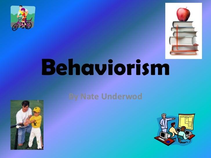 Behaviorism  By Nate Underwod
