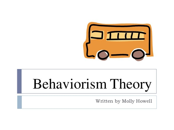 Behaviorism Theory         Written by Molly Howell