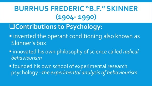 b f skinner philosophy of education Skinner is the most important american psychologist of the twentieth century – and perhaps even the greatest psychologists in the world, except freud of sure his first book, the behavior of organisms (1938), legitimized a new wave of behaviorism.