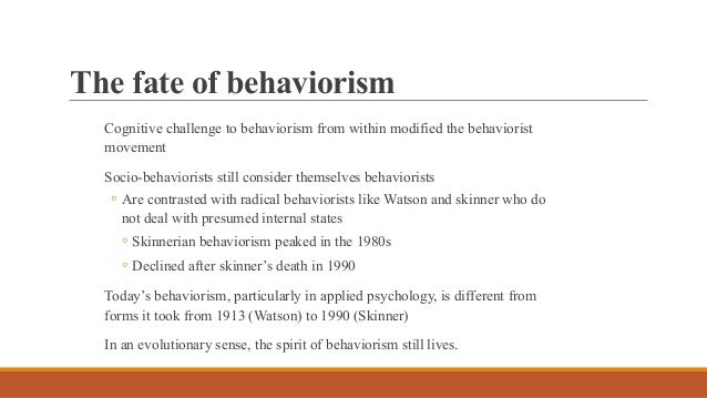 what is radical behaviorism what is cognitive psychology how are radical behaviorism and cognitive p Antecedents to skinner & radical behaviorism from the 1950s through the 1970s radical behaviorism, as espoused by b f skinner, dominated theories of learning and instruction since that time, skinner's ideas have been supplanted almost entirely by approaches grounded in cognitivism and constructivism.