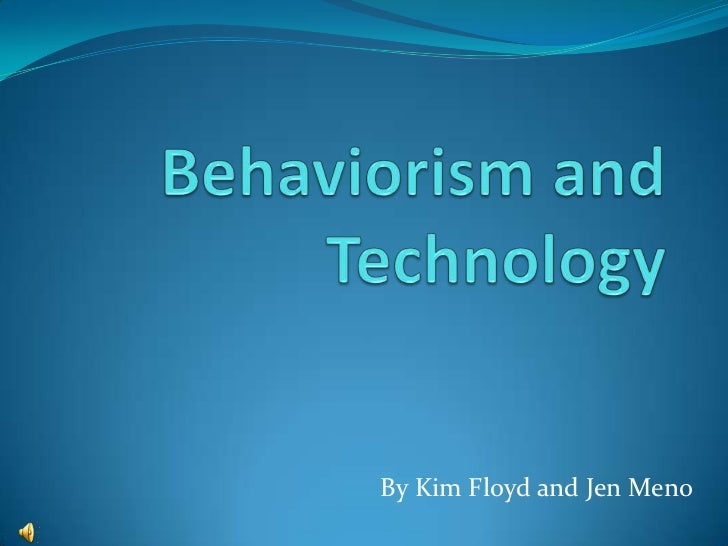 Behaviorism and Technology<br />By Kim Floyd and Jen Meno<br />