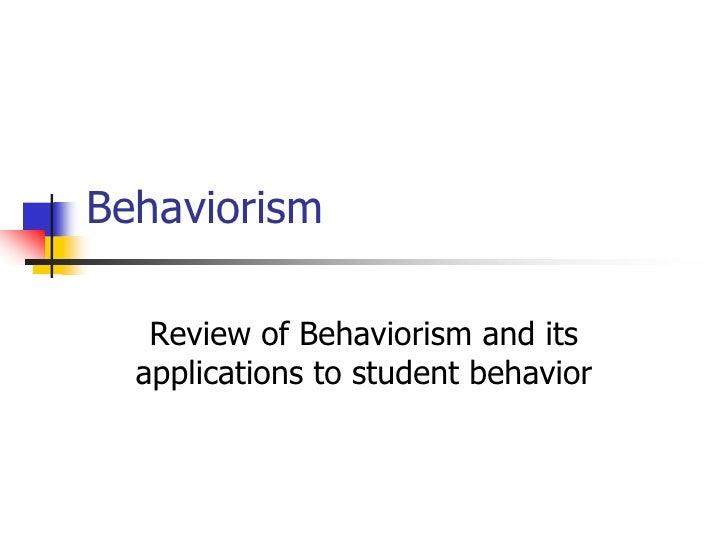 Behaviorism     Review of Behaviorism and its   applications to student behavior