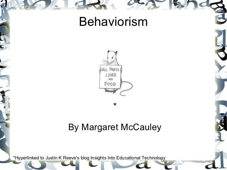 Behaviorism                                                *                          By Margaret McCauley*Hyperlinked to ...
