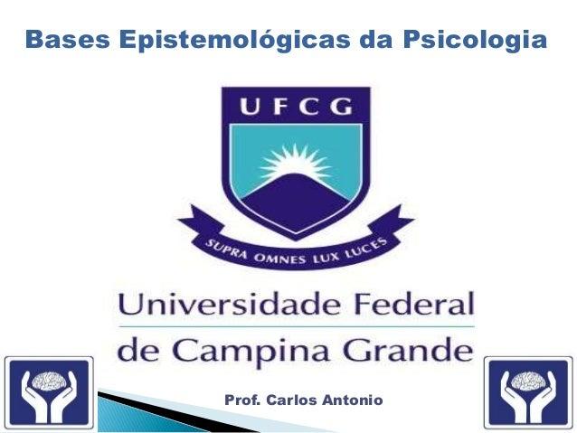 Bases Epistemológicas da Psicologia Prof. Carlos Antonio