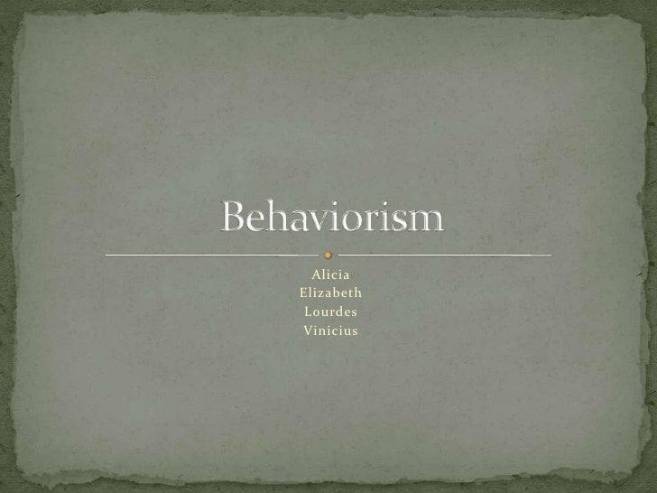 Alicia<br />Elizabeth<br />Lourdes<br />Vinicius<br />Behaviorism   <br />