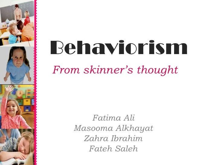 Behaviorism<br />From skinner's thought<br />Fatima Ali<br />Masooma Alkhayat<br />Zahra Ibrahim<br />FatehSaleh<br />