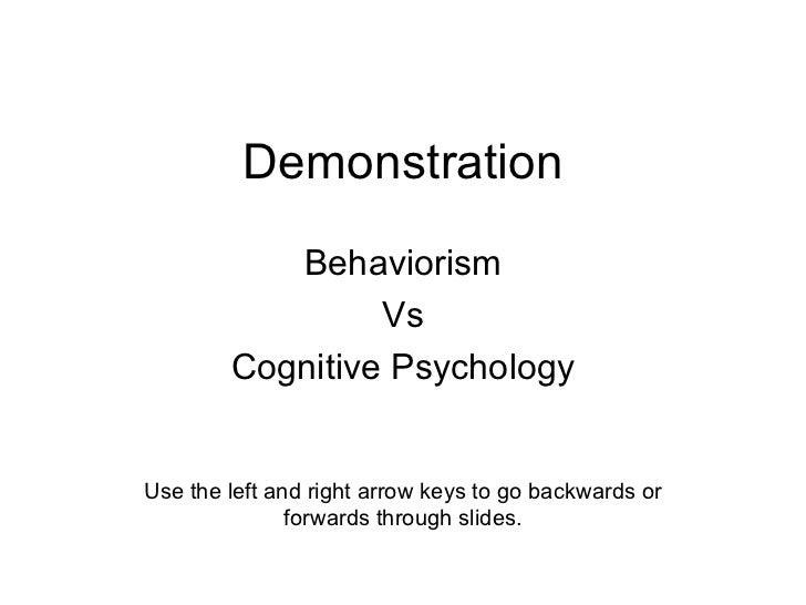 Demonstration Behaviorism Vs Cognitive Psychology Use the left and right arrow keys to go backwards or forwards through sl...