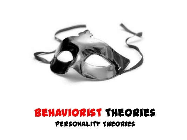 Behaviorist theories Personality Theories