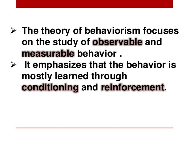  The theory of behaviorism focuseson the study of observable andmeasurable behavior . It emphasizes that the behavior is...