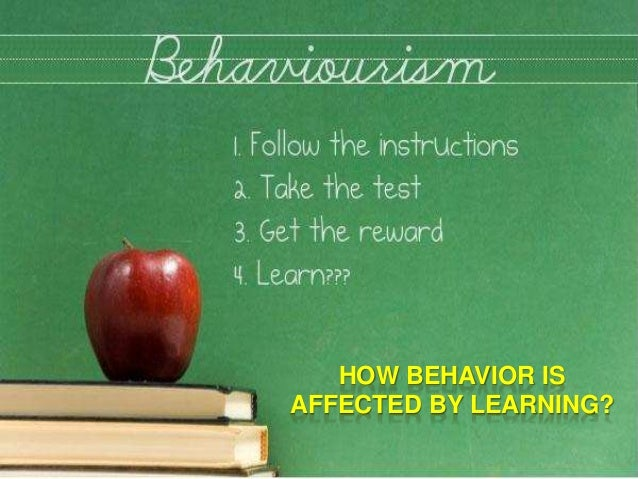 HOW BEHAVIOR IS AFFECTED BY LEARNING?