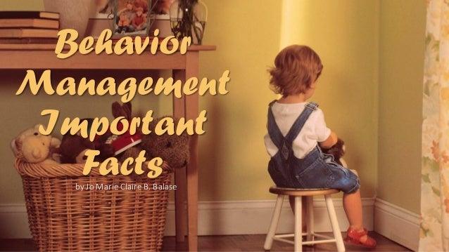 Behavior Management Important Factsby Jo Marie Claire B. Balase