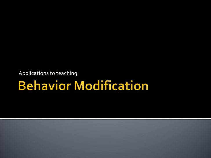 what is behaviour modification Many of the learning processes available to business organizations keywords:  behaviour modification, learning theories, organizational behaviour, culture and.