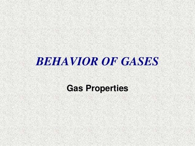 BEHAVIOR OF GASES  Gas Properties