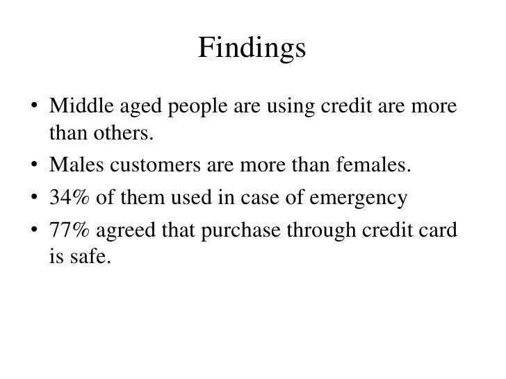 Findings• Middle aged people are using credit are more  than others.• Males customers are more than females.• 34% of them ...
