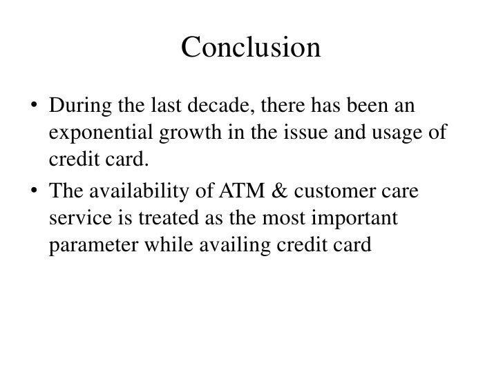 Conclusion• During the last decade, there has been an  exponential growth in the issue and usage of  credit card.• The ava...