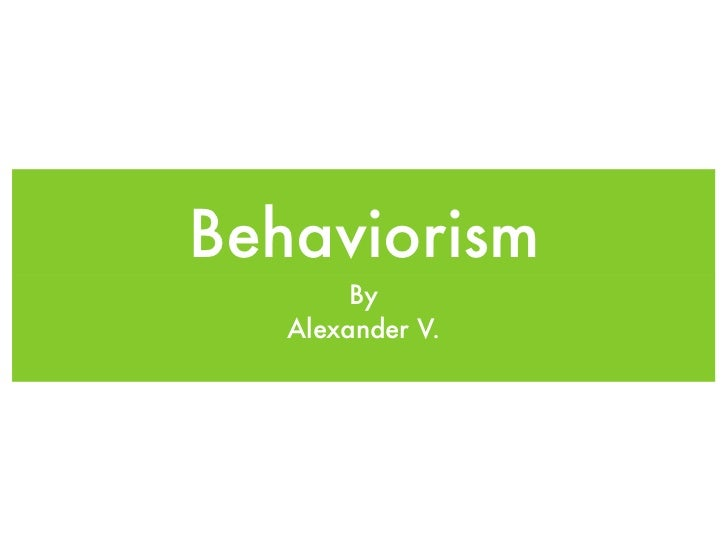 Behaviorism        By   Alexander V.