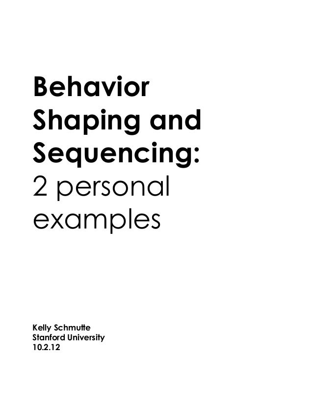 BehaviorShaping andSequencing:2 personalexamplesKelly SchmutteStanford University10.2.12