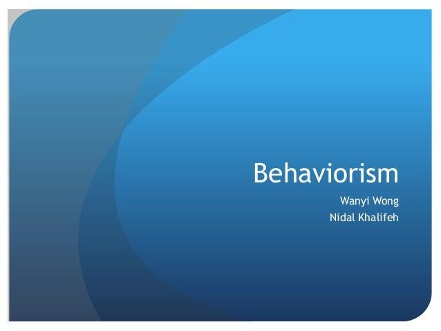Behaviorism Wanyi Wong  Nidal Khalifeh