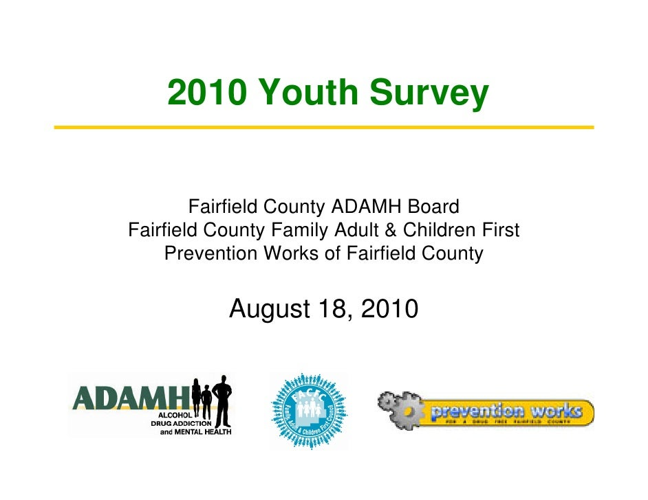 2010 Youth Survey           Fairfield County ADAMH Board Fairfield County Family Adult & Children First     Prevention Wor...