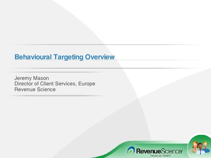 Behavioural Targeting Overview   Jeremy Mason Director of Client Services, Europe Revenue Science