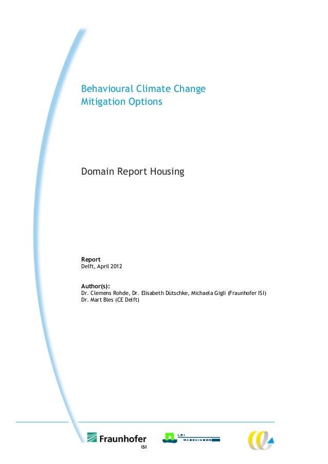 Behavioural Climate ChangeMitigation OptionsDomain Report HousingReportDelft, April 2012Author(s):Dr. Clemens Rohde, Dr. E...