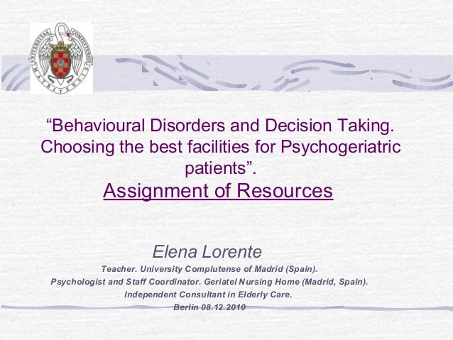 """""""Behavioural Disorders and Decision Taking.Choosing the best facilities for Psychogeriatric                 patients"""".    ..."""