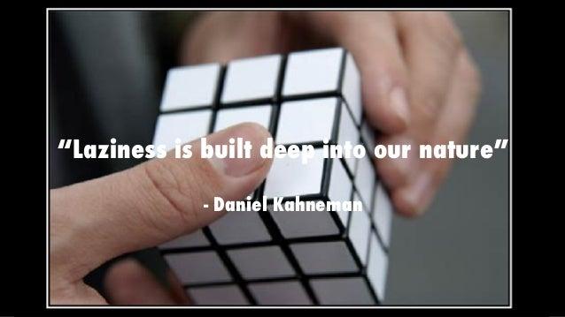 """""""Laziness is built deep into our nature"""" - Daniel Kahneman"""