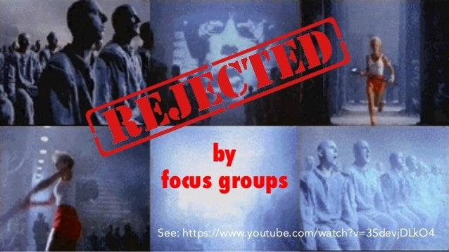 See: https://www.youtube.com/watch?v=3SdevjDLkO4 by focus groups