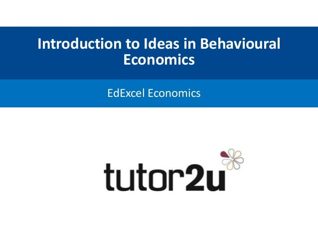 Introduction to Ideas in Behavioural Economics EdExcel Economics