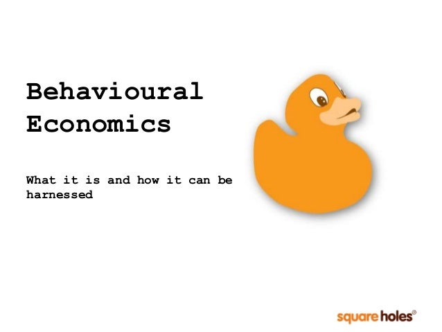 Behavioural Economics What it is and how it can be harnessed