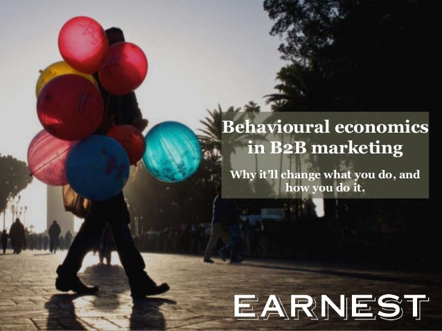 Behavioural economics in B2B marketing Why it'll change what you do, and how you do it.