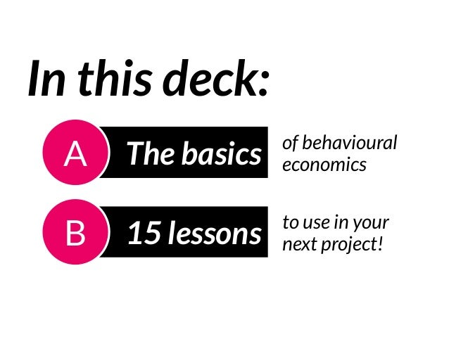 The basicsA In this deck: 15 lessonsB of behavioural  economics to use in your next project!