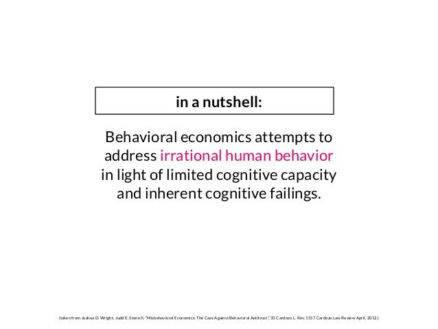 Behavioral economics attempts to address irrational human behavior in light of limited cognitive capacity and inherent cog...