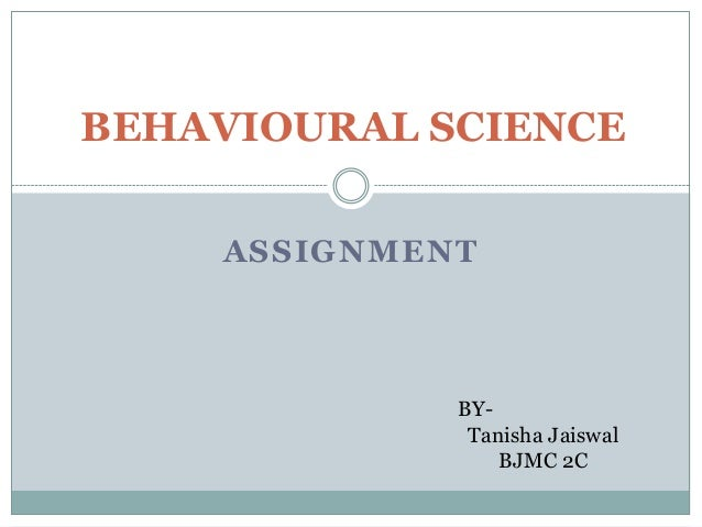 behavioural sciences Even as behavioural science has emerged as a field of study, it has not been clear that it means the same thing to everyone this may be a good thing disciplines that are broadly defined.