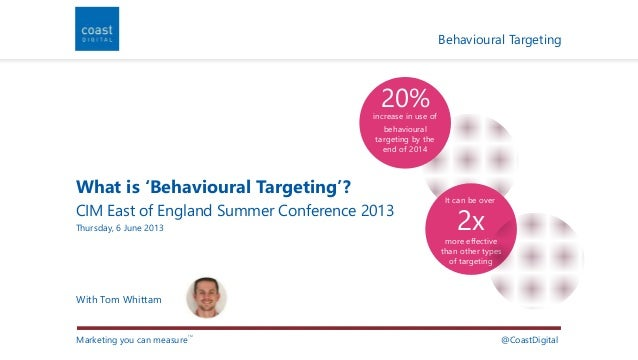 Thursday, 6 June 2013  Marketing you can measureTM  Behavioural Targeting  @CoastDigital  20%  What is 'Behavioural Target...