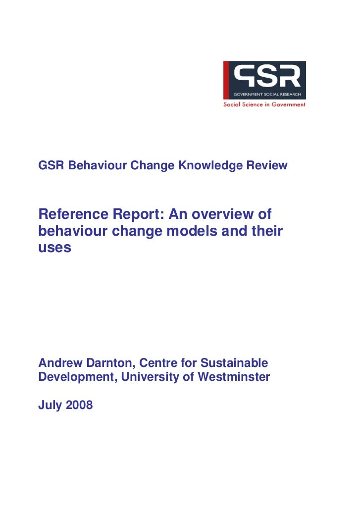 GSR Behaviour Change Knowledge ReviewReference Report: An overview ofbehaviour change models and theirusesAndrew Darnton, ...