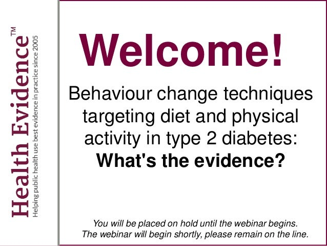 Welcome! Behaviour change techniques targeting diet and physical activity in type 2 diabetes: What's the evidence? You wil...