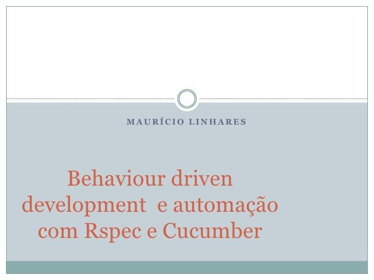 Maurício Linhares<br />Behaviourdrivendevelopment  e automação com Rspec e Cucumber<br />