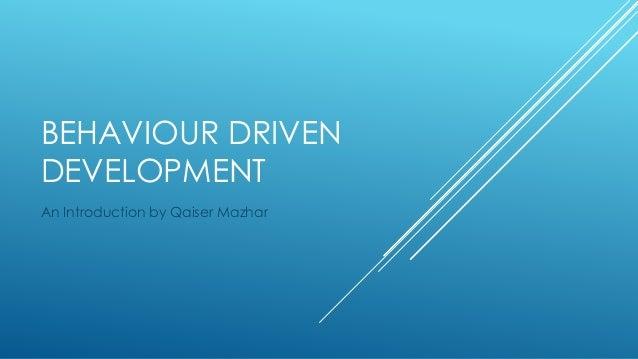 BEHAVIOUR DRIVEN DEVELOPMENT An Introduction by Qaiser Mazhar