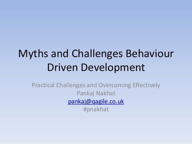Myths and Challenges Behaviour Driven Development Practical Challenges and Overcoming Effectively Pankaj Nakhat pankaj@qag...