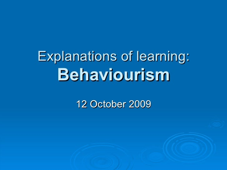 Explanations of learning: Behaviourism 12 October 2009