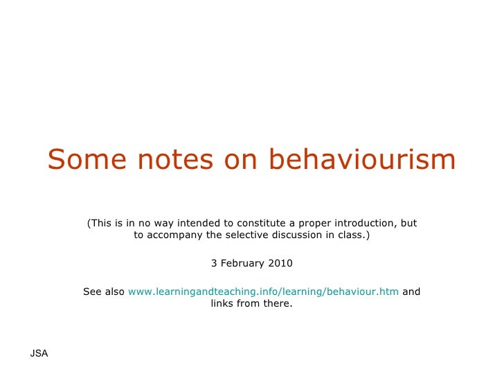 Some notes on behaviourism (This is in no way intended to constitute a proper introduction, but to accompany the selective...