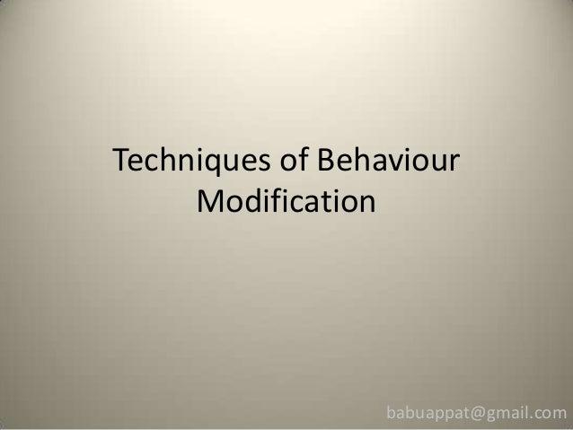 Techniques of Behaviour     Modification                  babuappat@gmail.com