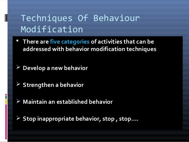 behavior modification methods and Perspectives even if you think that your methods for behavior modification are fair, monitor and confront the perspectives of other women in the office.