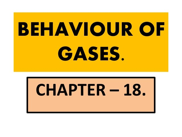 BEHAVIOUR OF GASES. CHAPTER – 18.
