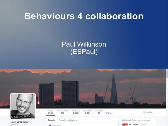 Behaviours 4 collaboration  Paul Wilkinson  (EEPaul)